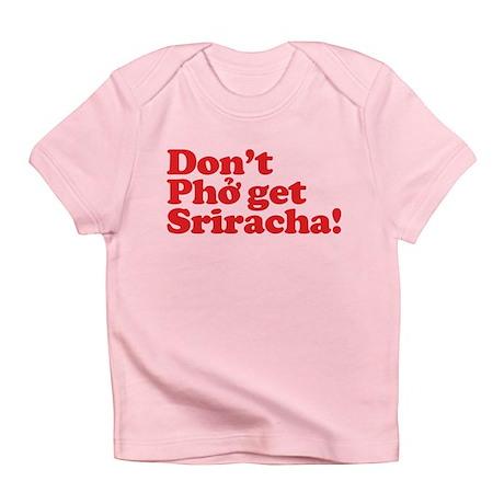 Dont Pho get Sriracha! Infant T-Shirt