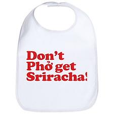 Dont Pho get Sriracha! Bib