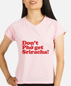 Dont Pho get Sriracha! Performance Dry T-Shirt
