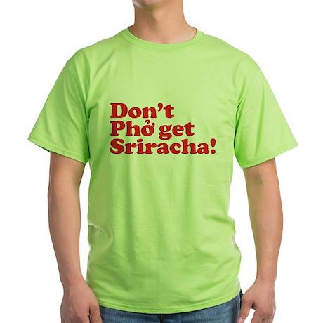 Dont Pho get Sriracha! Green T-Shirt