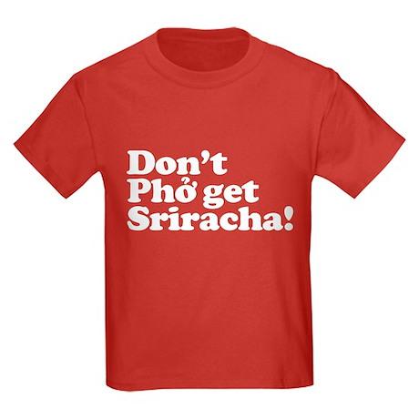 Dont Pho get Sriracha! Kids Dark T-Shirt