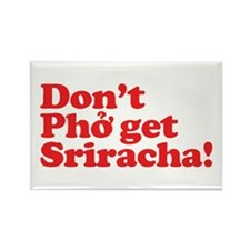 Dont Pho get Sriracha! Rectangle Magnet