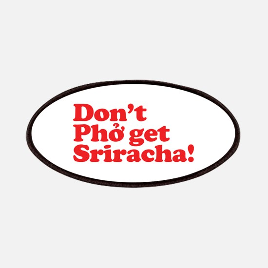 Dont Pho get Sriracha! Patches