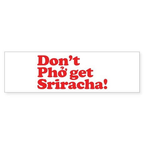 Dont Pho get Sriracha! Sticker (Bumper)