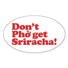 Dont Pho get Sriracha! Decal