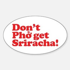 Dont Pho get Sriracha! Sticker (Oval)