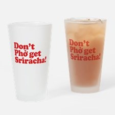 Dont Pho get Sriracha! Drinking Glass
