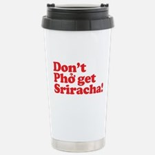Dont Pho get Sriracha! Travel Mug