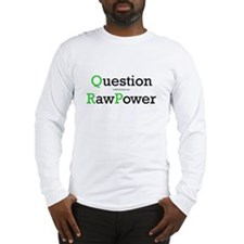 """Question Raw Power"" Long Sleeve T-Shirt"