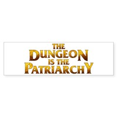 The Dungeon is the Patriarchy Bumper Sticker