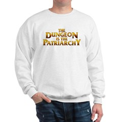 The Dungeon is the Patriarchy Sweatshirt