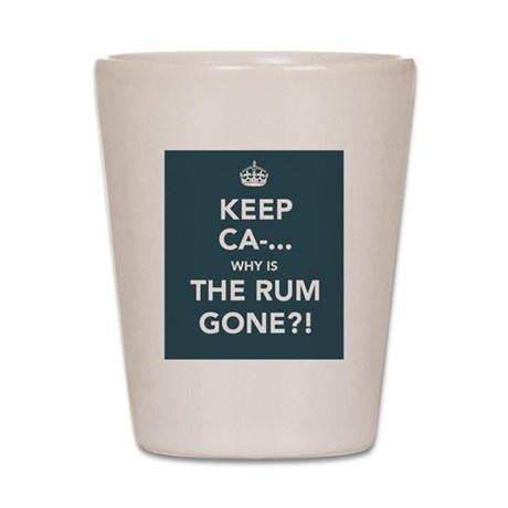Keep Ca... Why is the Rum Gone!? Shot Glass