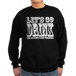 Let's Go Drink till We Can't Feel Feelings Sweatsh