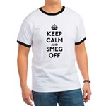 Keep Calm And Smeg Off Ringer T