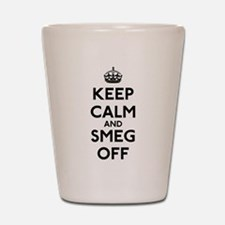 Keep Calm And Smeg Off Shot Glass