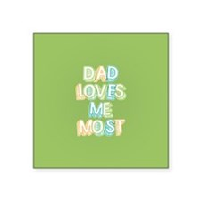 "Dad Loves Me Most Square Sticker 3"" x 3"""
