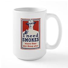 I need smokes more than anything else Mug