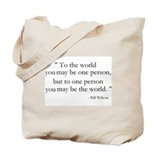 To the world you may be... Tote Bag