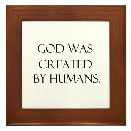 God was created by humans Framed Tile