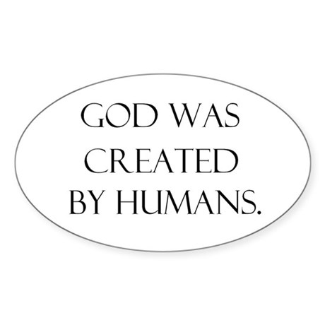 God was created by humans Oval Sticker