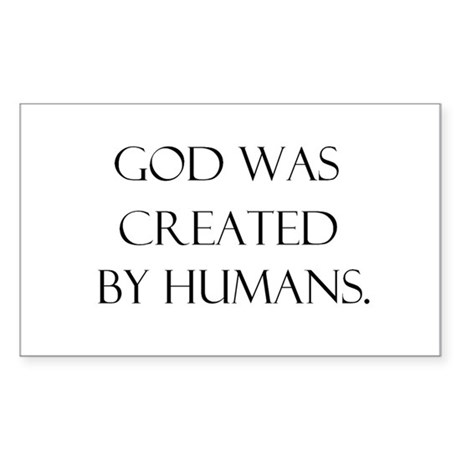 God was created by humans Rectangle Sticker