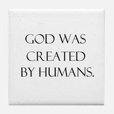 God was created by humans Tile Coaster