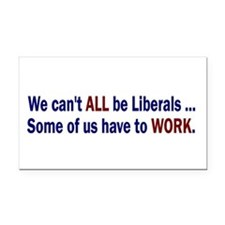 We can't ALL be Liberals Rectangle Car Magnet