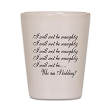 I Will Not Be Naughty... Shot Glass