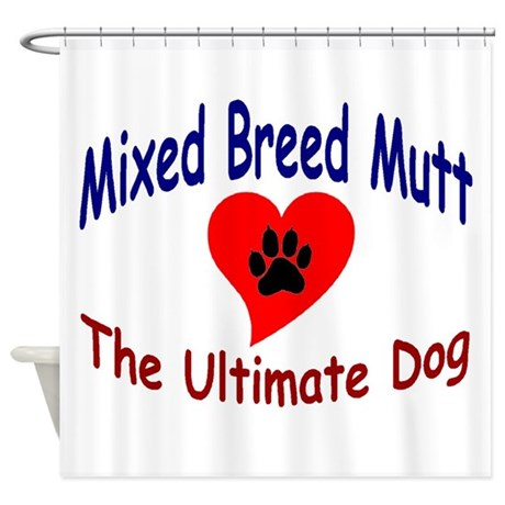 My Mixed Breed Ultimate dog Shower Curtain