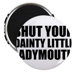 Shut Your Ladymouth Magnet