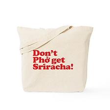Dont Pho get Sriracha! Tote Bag