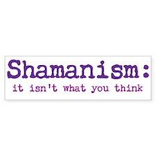 Shamanism isn't...think Bumper Sticker
