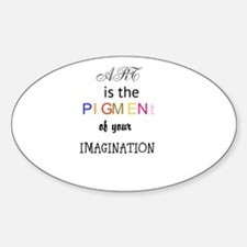 Art is the pigment of the imagination Decal