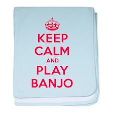 Keep Calm Play Banjo baby blanket