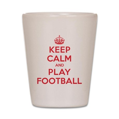 Keep Calm Play Football Shot Glass