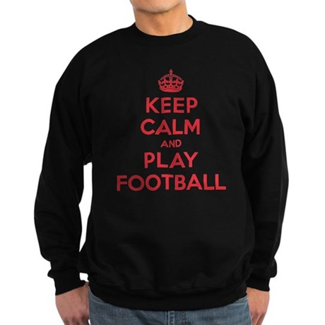 Keep Calm Play Football Sweatshirt (dark)