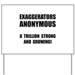 Exaggerators Anonymous Black Yard Sign