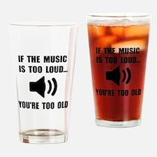 Music Too Loud Drinking Glass