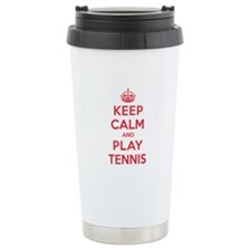 Keep Calm Play Tennis Travel Coffee Mug
