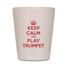 Keep Calm Play Trumpet Shot Glass