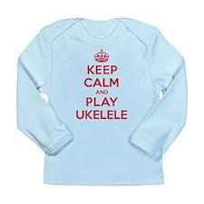 Keep Calm Play Ukelele Long Sleeve Infant T-Shirt