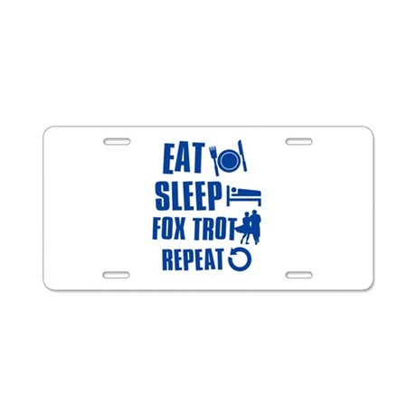 Eat Sleep Fox Trot Aluminum License Plate