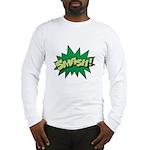 Smash! Long Sleeve T-Shirt