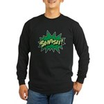 Smash! Long Sleeve Dark T-Shirt