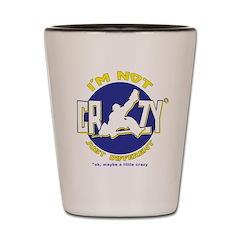 I'm Not Crazy (hockey) Shot Glass