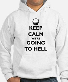 Keep Calm We're Going to Hell Hoodie