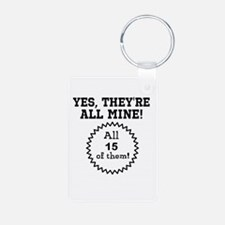 YES, THEYRE ALL MINE - CUSTOMIZABLE Keychains