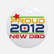 2012 Proud New Dad Ornament (Round)