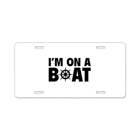I'm On A Boat Aluminum License Plate