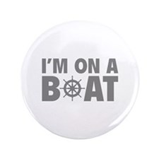 "I'm On A Boat 3.5"" Button"